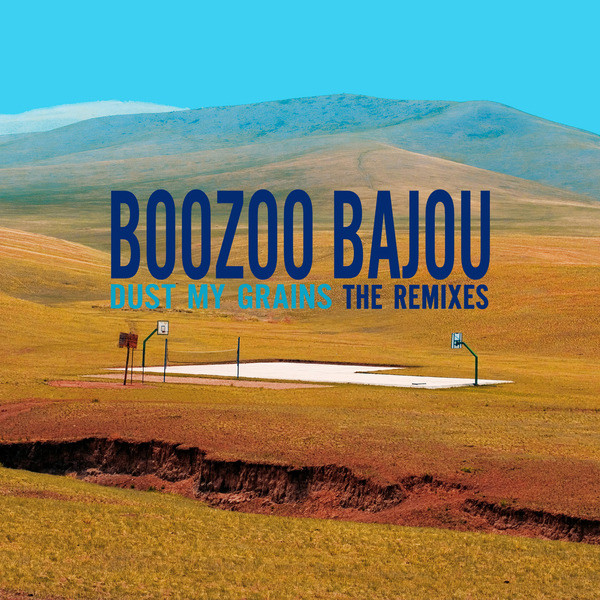 Boozoo Bajou Dust my Grains Remixes